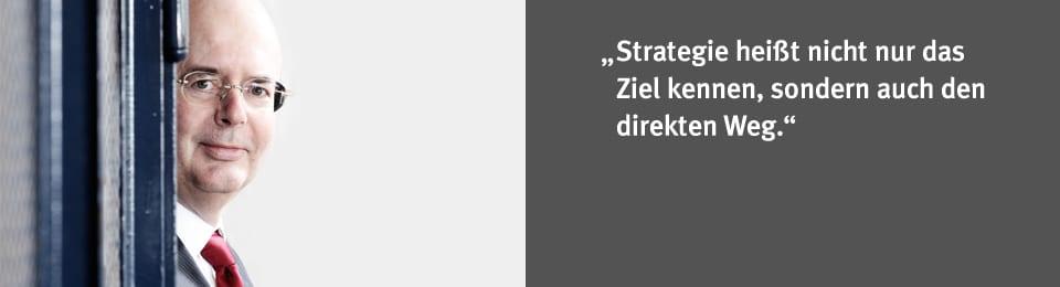 Strategie heißt nicht nur das Ziel kennen, sondern auch den direkten Weg.